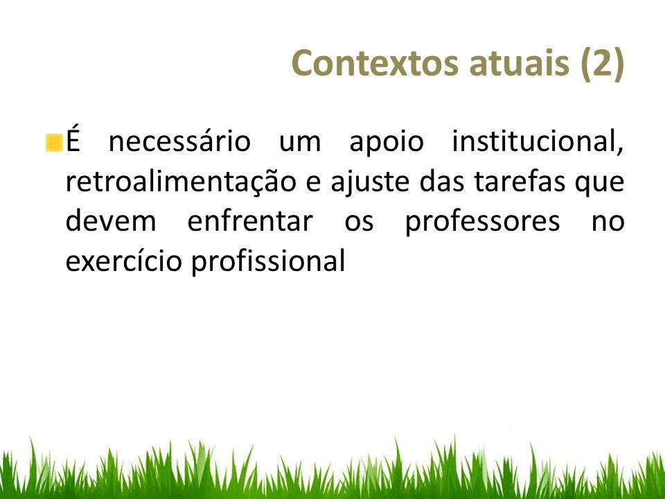 Contextos atuais (2) É necessário um apoio institucional, retroalimentação e ajuste das tarefas que devem enfrentar os professores no exercício profissional