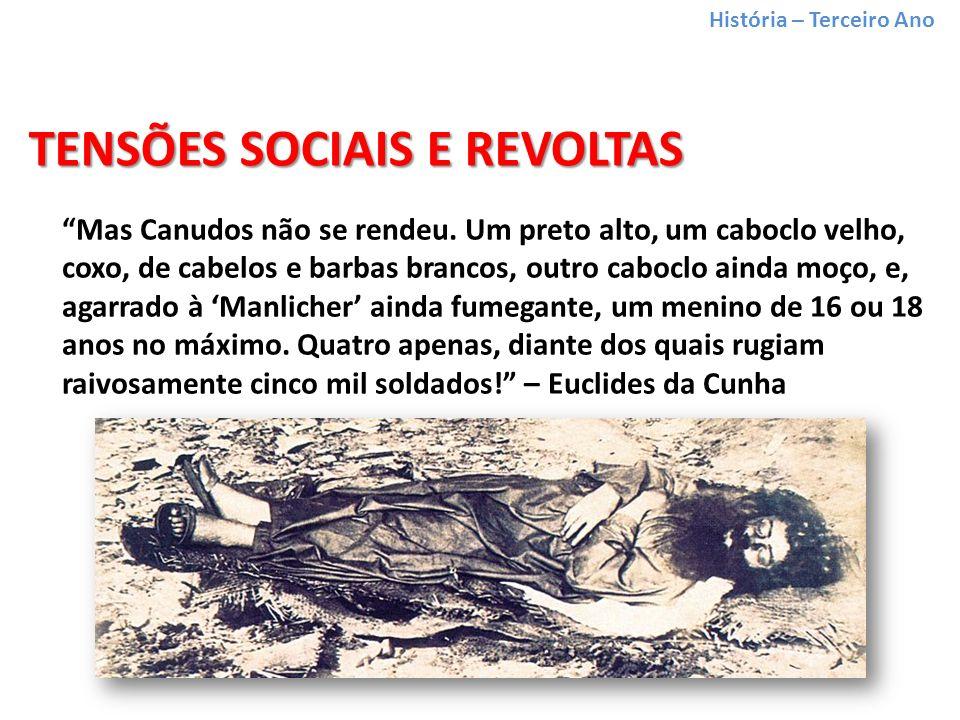 História – Terceiro Ano TENSÕES SOCIAIS E REVOLTAS Mas Canudos não se rendeu.
