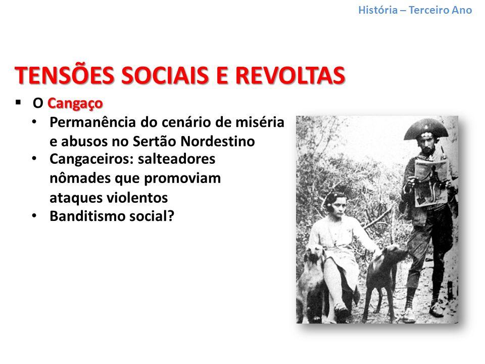 História – Terceiro Ano Cangaço O Cangaço TENSÕES SOCIAIS E REVOLTAS Permanência do cenário de miséria e abusos no Sertão Nordestino Banditismo social.