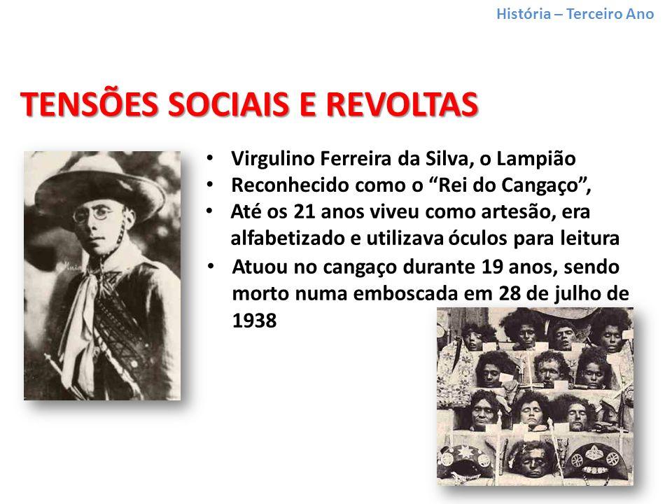 História – Terceiro Ano TENSÕES SOCIAIS E REVOLTAS Virgulino Ferreira da Silva, o Lampião Até os 21 anos viveu como artesão, era alfabetizado e utilizava óculos para leitura Reconhecido como o Rei do Cangaço, Atuou no cangaço durante 19 anos, sendo morto numa emboscada em 28 de julho de 1938