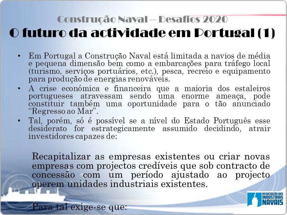 Construção Naval – Desafios 2020 O futuro da actividade em Portugal (1) Em Portugal a Construção Naval está limitada a navios de média e pequena dimen