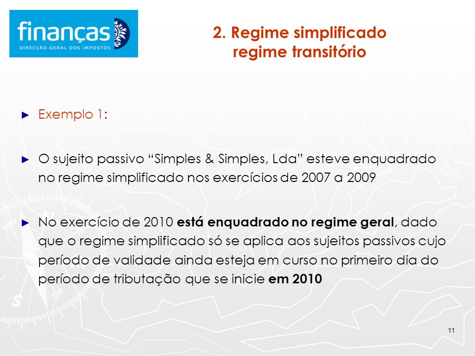 11 2. Regime simplificado regime transitório Exemplo 1: O sujeito passivo Simples & Simples, Lda esteve enquadrado no regime simplificado nos exercíci