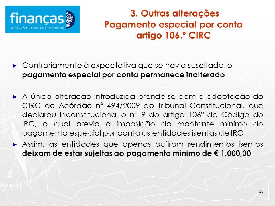 20 3. Outras alterações Pagamento especial por conta artigo 106.º CIRC Contrariamente à expectativa que se havia suscitado, o pagamento especial por c