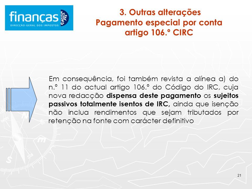 21 3. Outras alterações Pagamento especial por conta artigo 106.º CIRC Em consequência, foi também revista a alínea a) do n.º 11 do actual artigo 106.