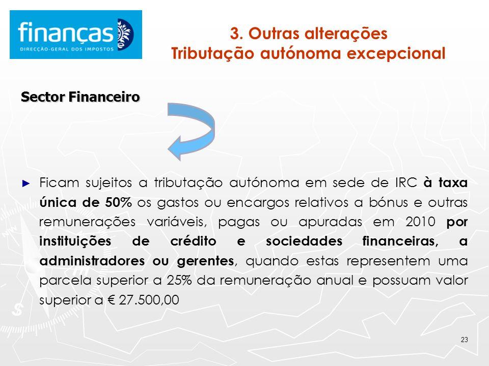 23 3. Outras alterações Tributação autónoma excepcional Sector Financeiro Ficam sujeitos a tributação autónoma em sede de IRC à taxa única de 50% os g