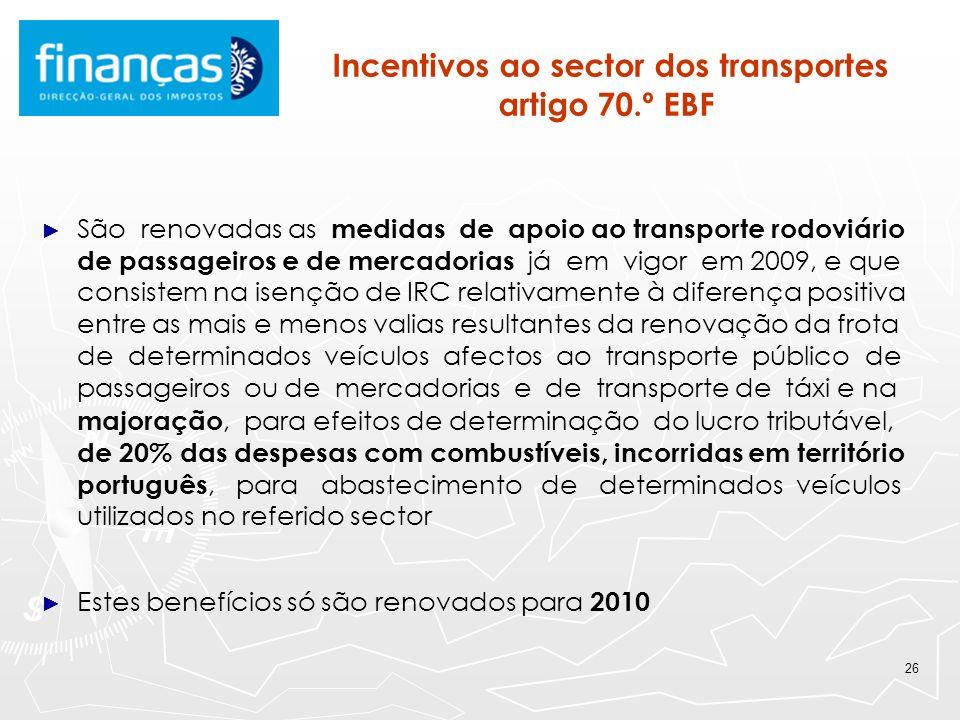 26 Incentivos ao sector dos transportes artigo 70.º EBF São renovadas as medidas de apoio ao transporte rodoviário de passageiros e de mercadorias já