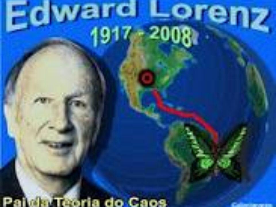 LORENZ (ANOS 60) PROCURANDO PREVINIR O CLIMA MATEMATICAMENTE DIZ: O BATER DA ASAS DE UMA BORBOLETA NO BRASIL, PODE PROVOCAR UM TORNADO NO TEXAS EFEITO BORBOLETA