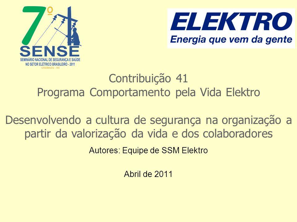 Autores: Equipe de SSM Elektro Abril de 2011 Contribuição 41 Programa Comportamento pela Vida Elektro Desenvolvendo a cultura de segurança na organiza