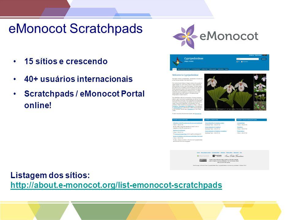 eMonocot Scratchpads 15 sítios e crescendo 40+ usuários internacionais Scratchpads / eMonocot Portal online! Listagem dos sítios: http://about.e-monoc