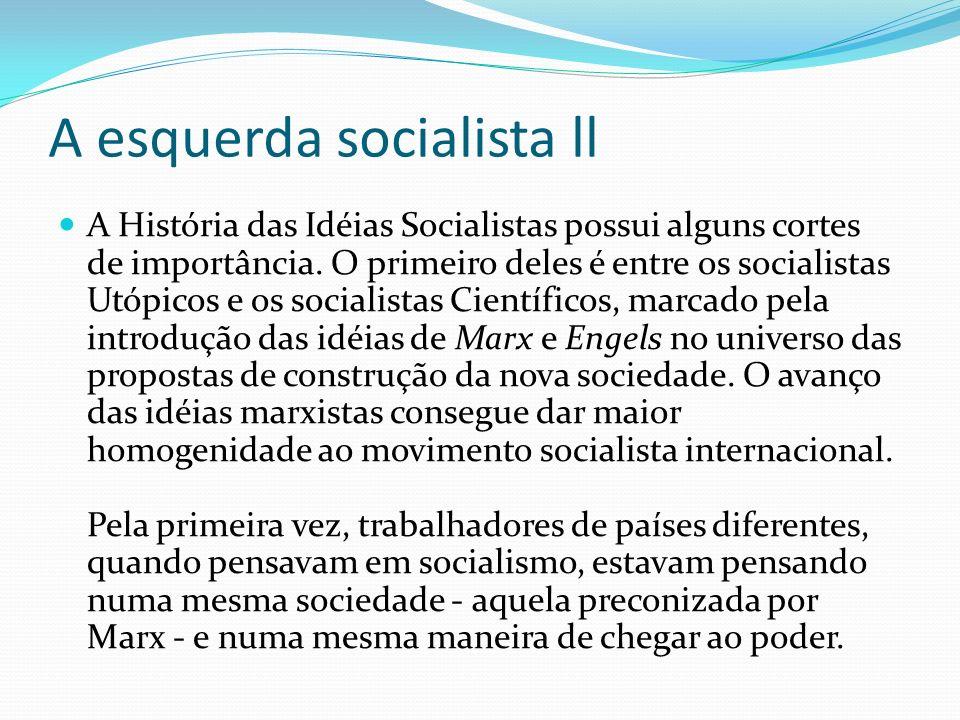 A esquerda socialista ll A História das Idéias Socialistas possui alguns cortes de importância. O primeiro deles é entre os socialistas Utópicos e os