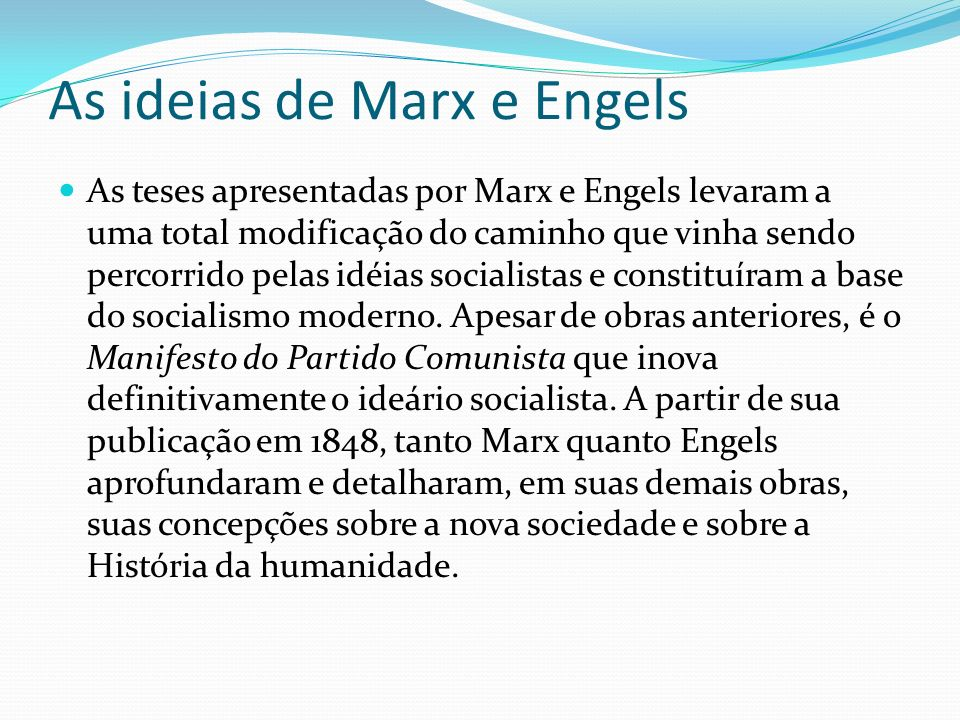 As ideias de Marx e Engels As teses apresentadas por Marx e Engels levaram a uma total modificação do caminho que vinha sendo percorrido pelas idéias