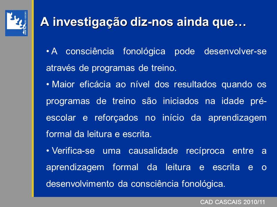 CAD CASCAIS 2007/08 A investigação diz-nos ainda que… CAD CASCAIS 2010/11 A consciência fonológica pode desenvolver-se através de programas de treino.