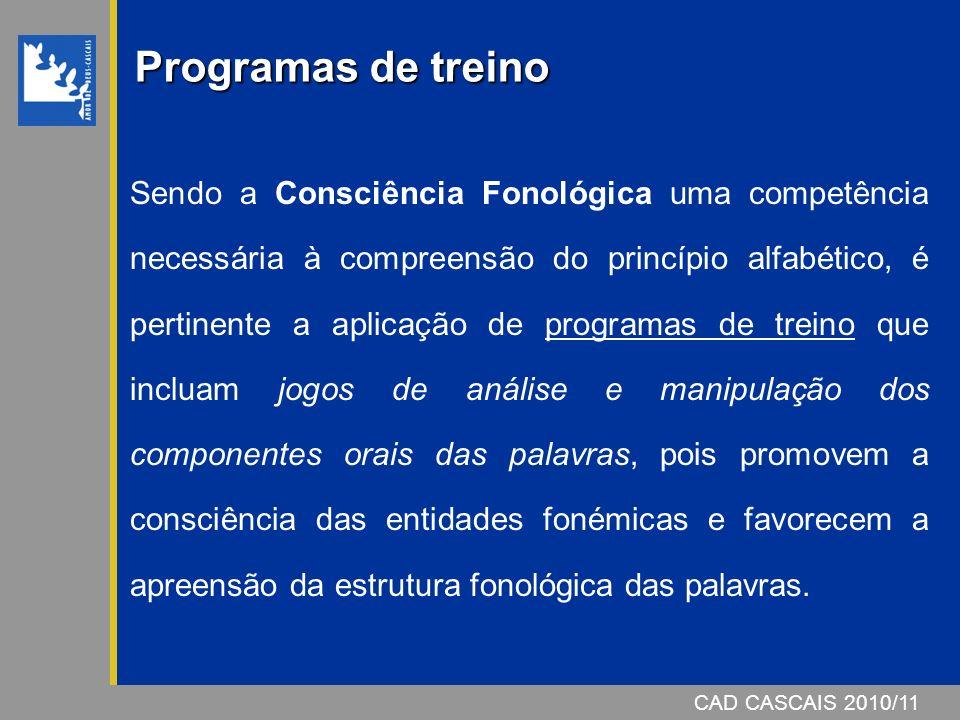 CAD CASCAIS 2007/08 Programas de treino Sendo a Consciência Fonológica uma competência necessária à compreensão do princípio alfabético, é pertinente
