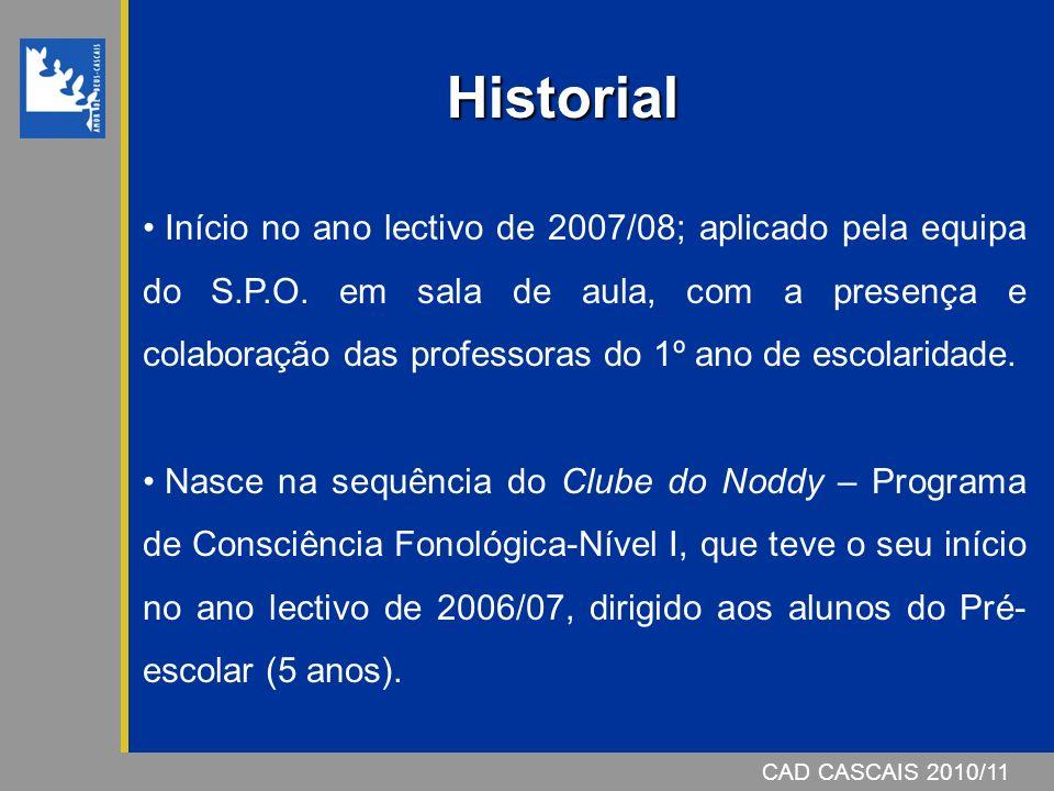 CAD CASCAIS 2007/08CAD CASCAIS 2010/11 Historial Início no ano lectivo de 2007/08; aplicado pela equipa do S.P.O. em sala de aula, com a presença e co