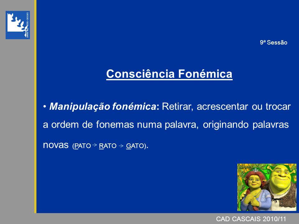 CAD CASCAIS 2007/08 CAD CASCAIS 2010/11 Consciência Fonémica Manipulação fonémica: Retirar, acrescentar ou trocar a ordem de fonemas numa palavra, ori