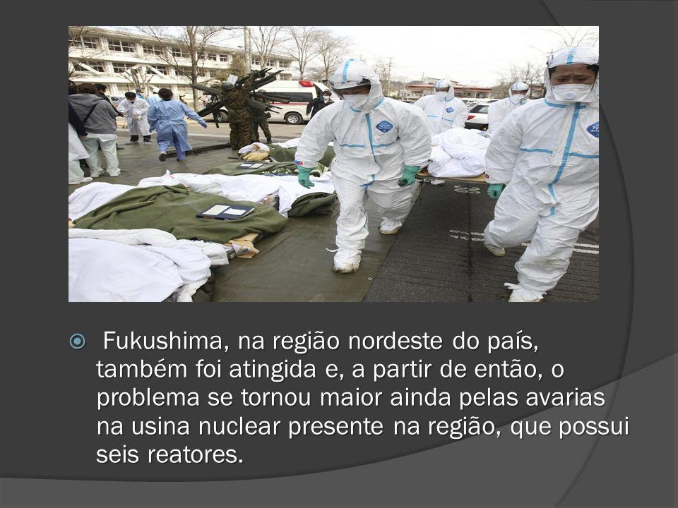 Fukushima, na região nordeste do país, também foi atingida e, a partir de então, o problema se tornou maior ainda pelas avarias na usina nuclear prese