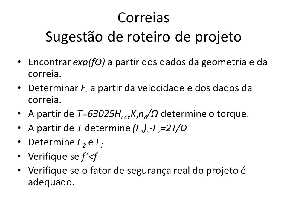 Correias Sugestão de roteiro de projeto Encontrar exp(fΘ) a partir dos dados da geometria e da correia. Determinar F c a partir da velocidade e dos da