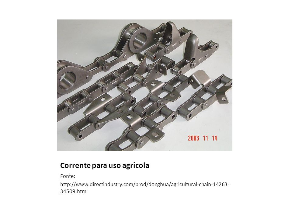 Corrente para uso agricola Fonte: http://www.directindustry.com/prod/donghua/agricultural-chain-14263- 34509.html
