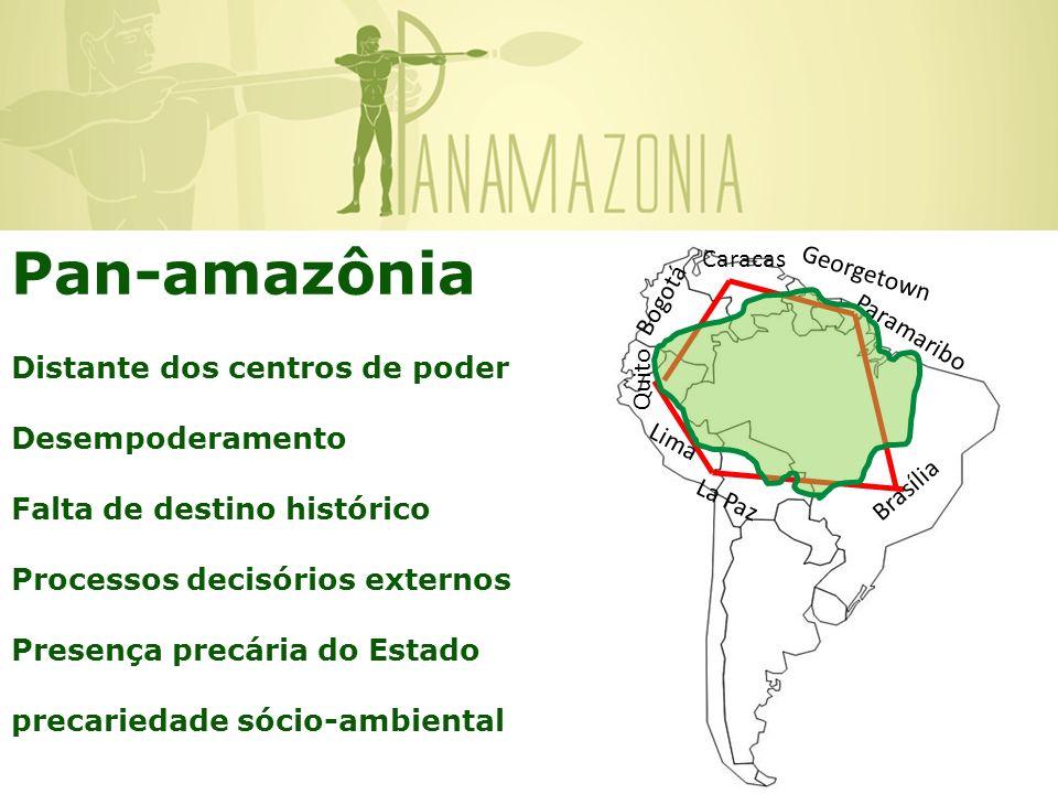 Lima Brasília La Paz Georgetown Paramaribo Caracas Bogotá Quito Pan-amazônia Distante dos centros de poder Desempoderamento Falta de destino histórico Processos decisórios externos Presença precária do Estado precariedade sócio-ambiental