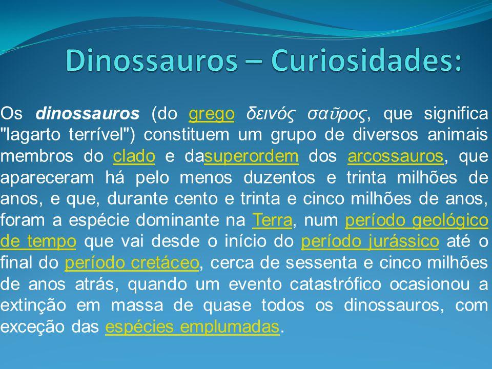 Os dinossauros (do grego δεινός σα ρος, que significa