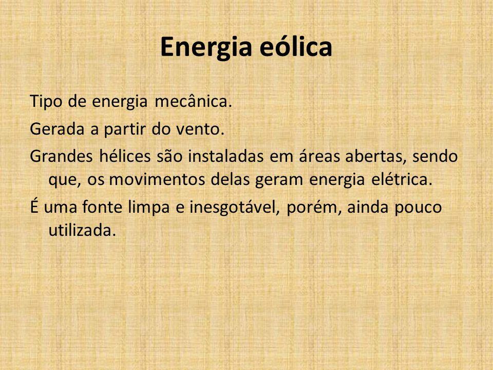 Energia Mecânica É a energia relacionada com a posição relativa, forma ou movimento de um corpo. Exemplos de energia mecânica utilizadas pelo homem pa