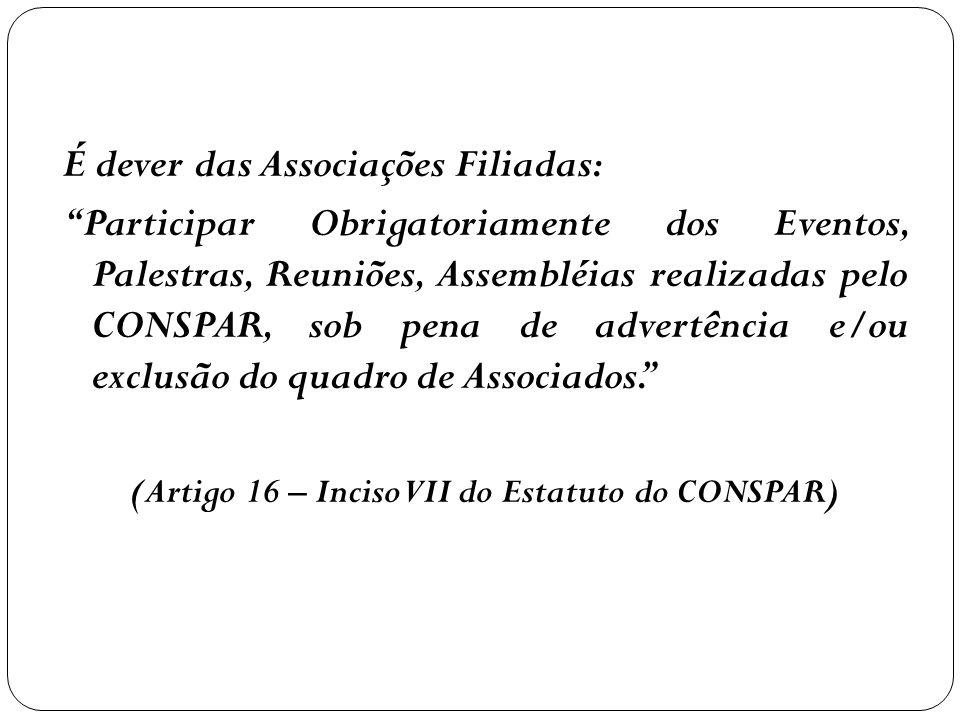 É dever das Associações Filiadas: Participar Obrigatoriamente dos Eventos, Palestras, Reuniões, Assembléias realizadas pelo CONSPAR, sob pena de adver