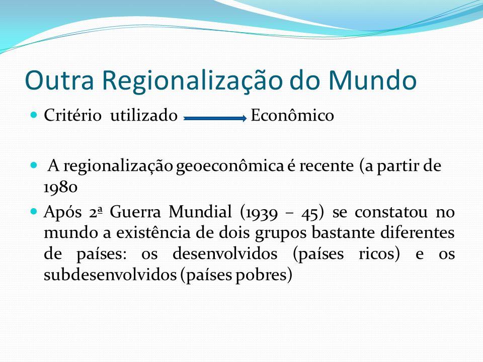 Outra Regionalização do Mundo Critério utilizado Econômico A regionalização geoeconômica é recente (a partir de 1980 Após 2ª Guerra Mundial (1939 – 45