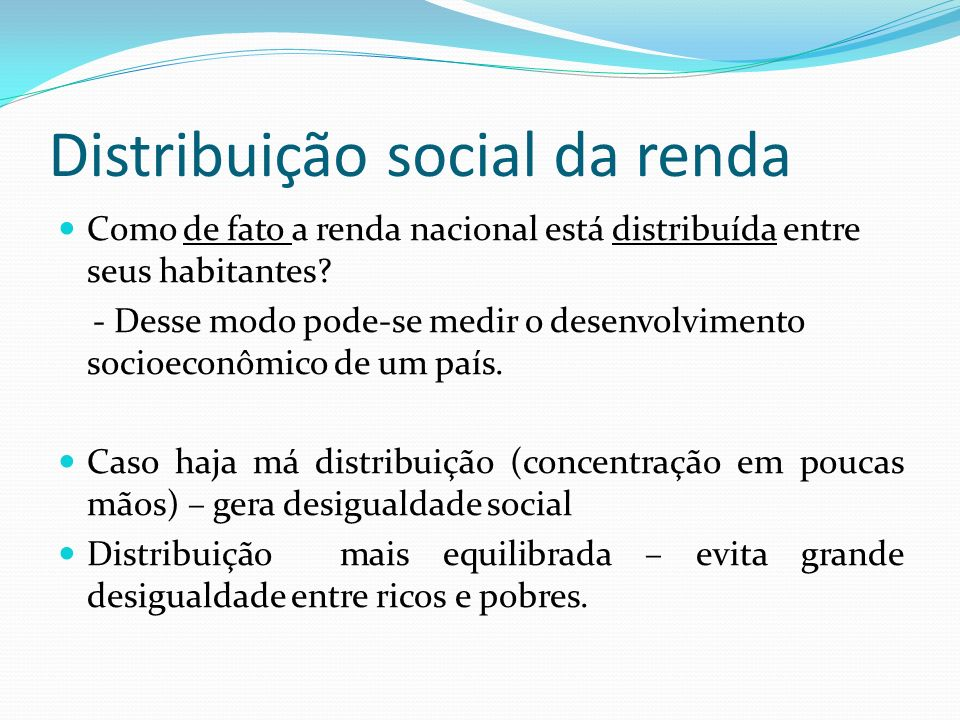 Distribuição social da renda Como de fato a renda nacional está distribuída entre seus habitantes? - Desse modo pode-se medir o desenvolvimento socioe