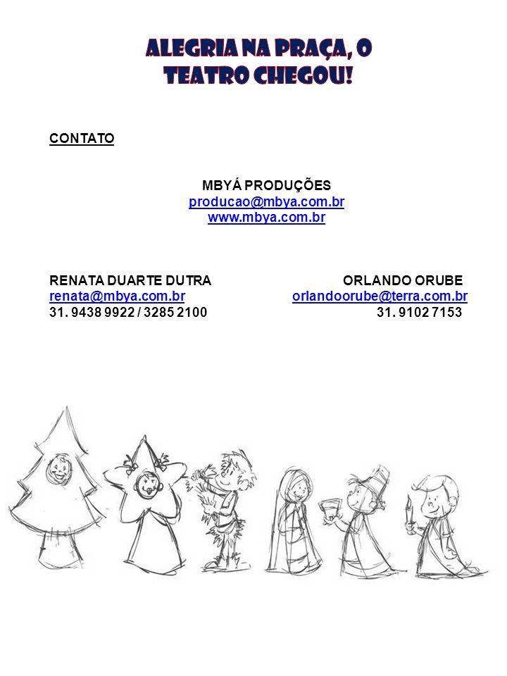 CONTATO MBYÁ PRODUÇÕES producao@mbya.com.br www.mbya.com.br RENATA DUARTE DUTRA ORLANDO ORUBE renata@mbya.com.brrenata@mbya.com.br orlandoorube@terra.