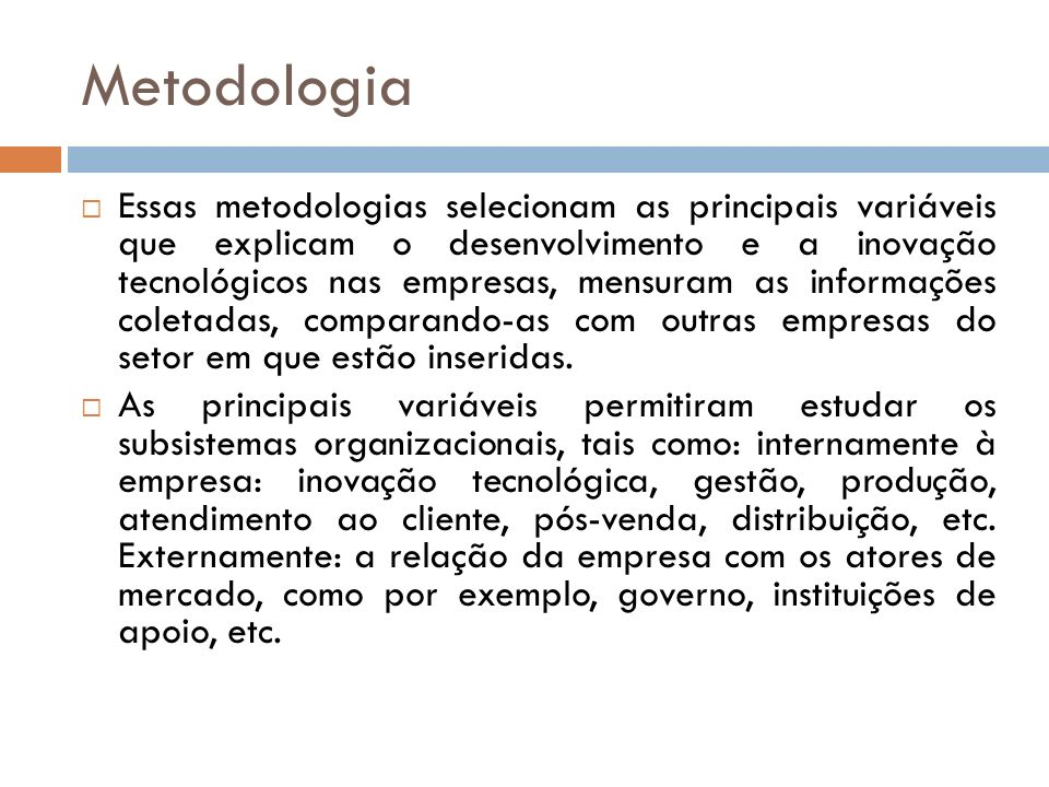 Metodologia Essas metodologias selecionam as principais variáveis que explicam o desenvolvimento e a inovação tecnológicos nas empresas, mensuram as i