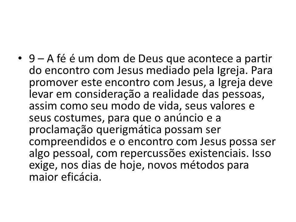 9 – A fé é um dom de Deus que acontece a partir do encontro com Jesus mediado pela Igreja. Para promover este encontro com Jesus, a Igreja deve levar