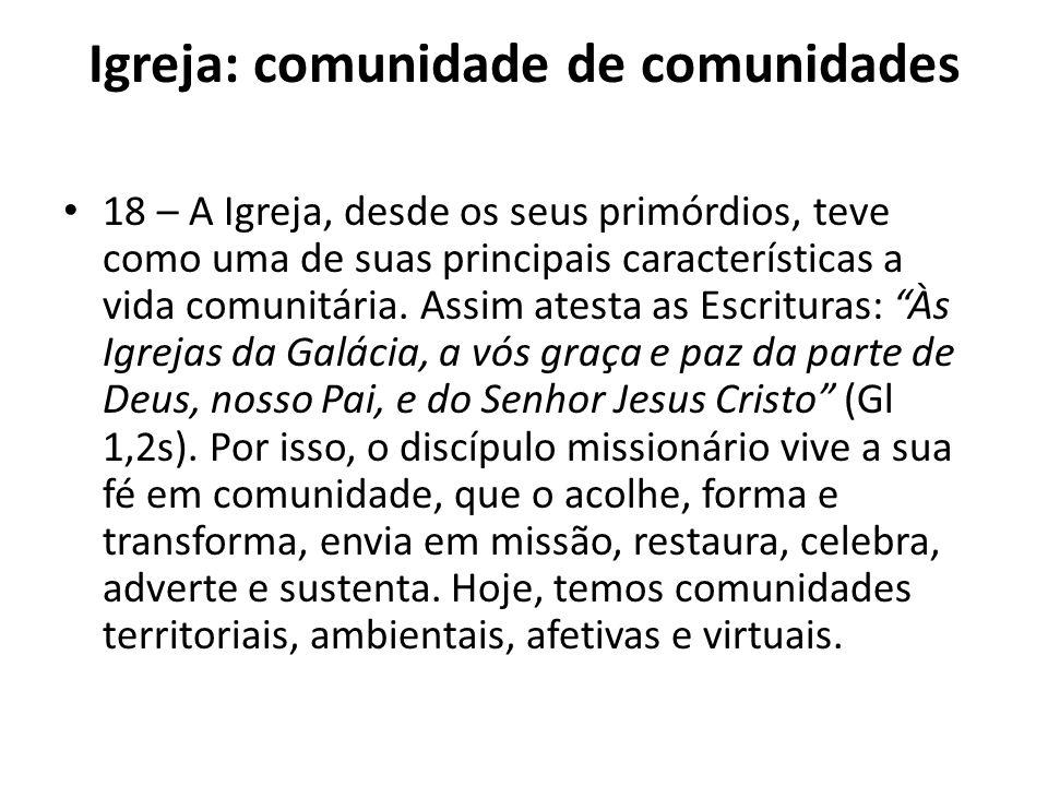 Igreja: comunidade de comunidades 18 – A Igreja, desde os seus primórdios, teve como uma de suas principais características a vida comunitária. Assim