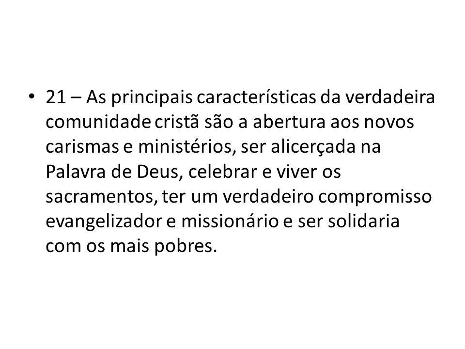 21 – As principais características da verdadeira comunidade cristã são a abertura aos novos carismas e ministérios, ser alicerçada na Palavra de Deus,