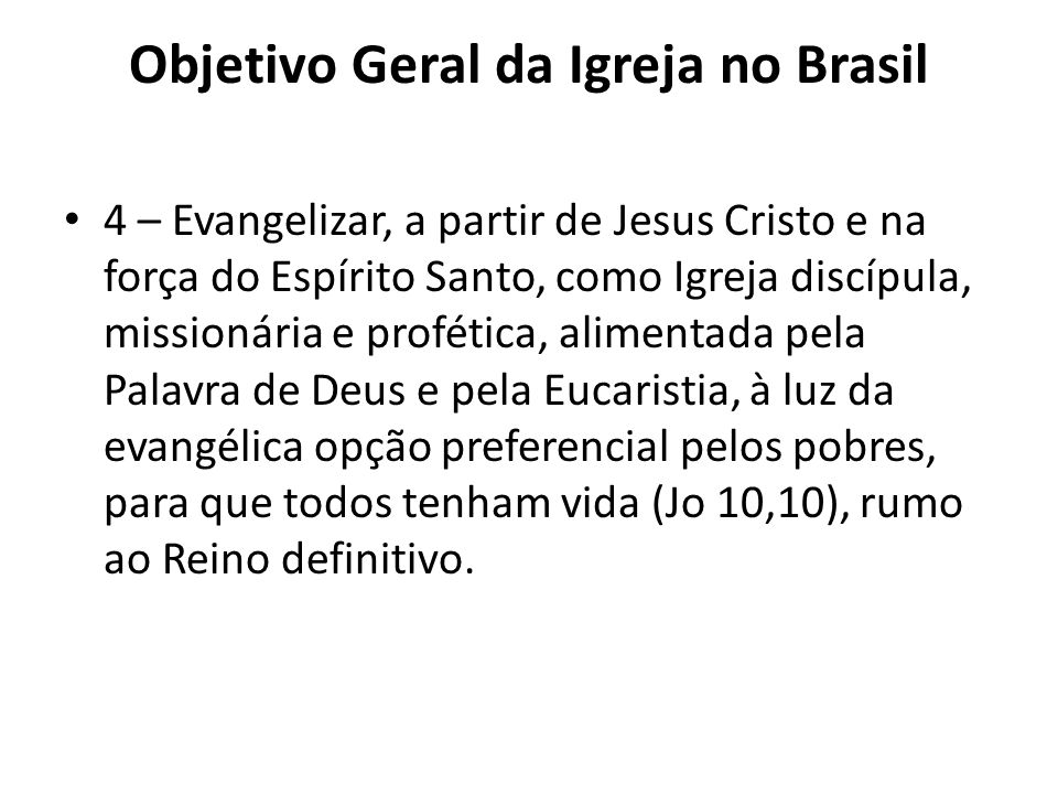 Objetivo Geral da Igreja no Brasil 4 – Evangelizar, a partir de Jesus Cristo e na força do Espírito Santo, como Igreja discípula, missionária e profét