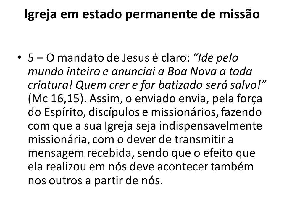 Igreja em estado permanente de missão 5 – O mandato de Jesus é claro: Ide pelo mundo inteiro e anunciai a Boa Nova a toda criatura! Quem crer e for ba