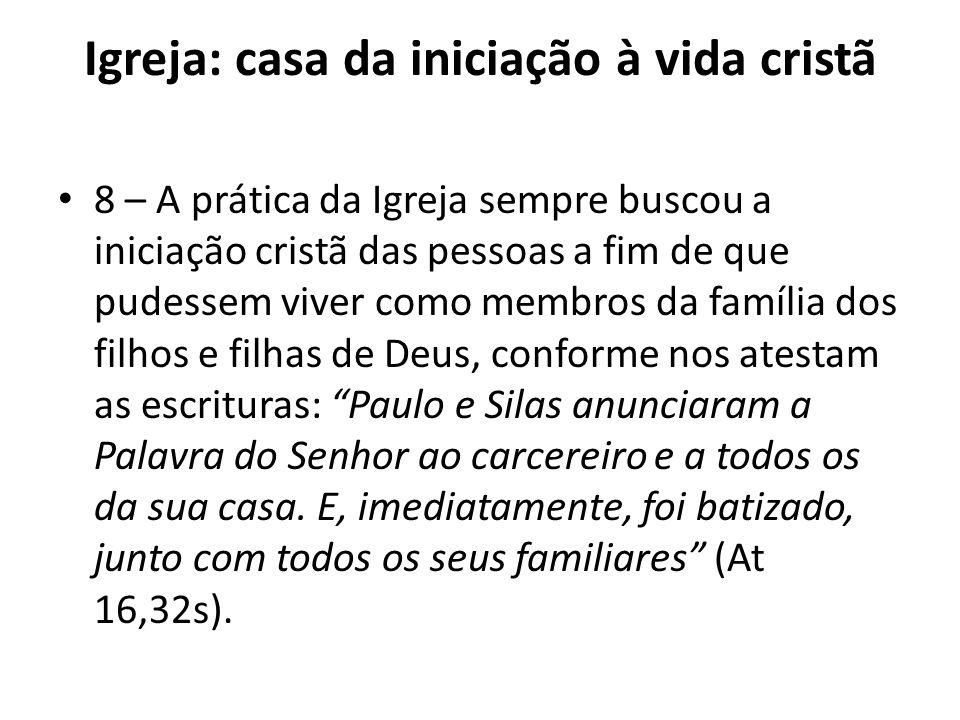 Igreja: casa da iniciação à vida cristã 8 – A prática da Igreja sempre buscou a iniciação cristã das pessoas a fim de que pudessem viver como membros