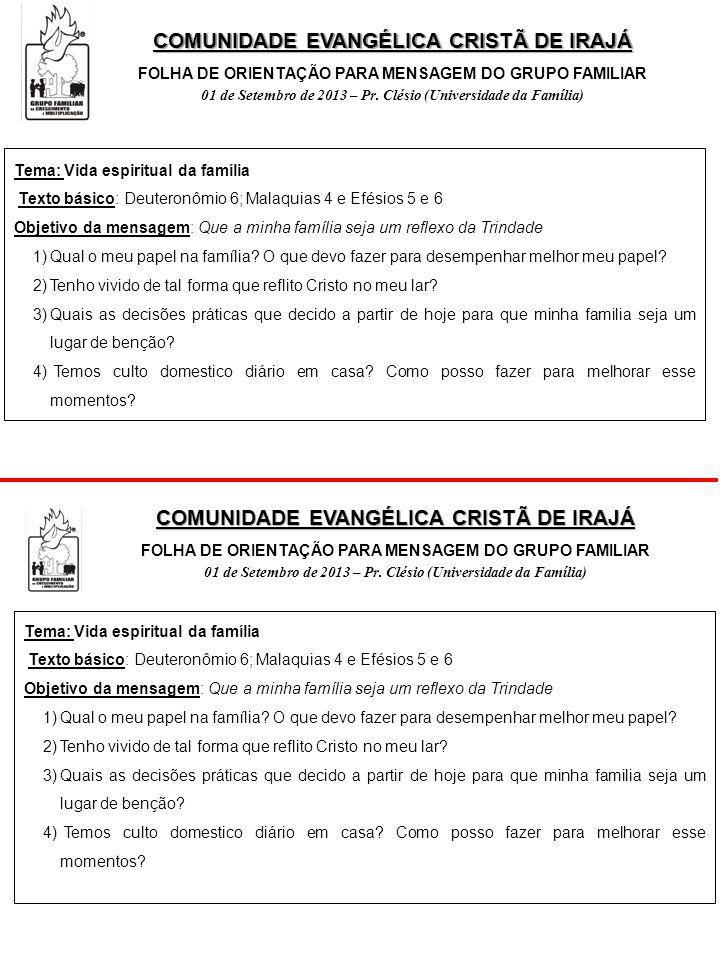 COMUNIDADE EVANGÉLICA CRISTÃ DE IRAJÁ FOLHA DE ORIENTAÇÃO PARA MENSAGEM DO GRUPO FAMILIAR 01 de Setembro de 2013 – Pr. Clésio (Universidade da Família