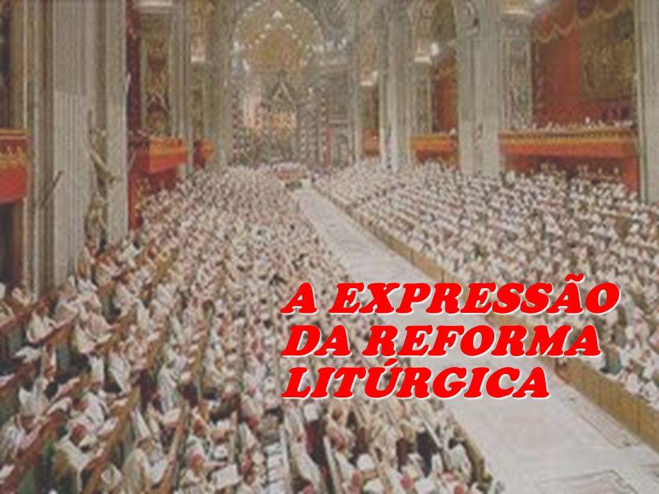 A EXPRESSÃO DA REFORMA LITÚRGICA
