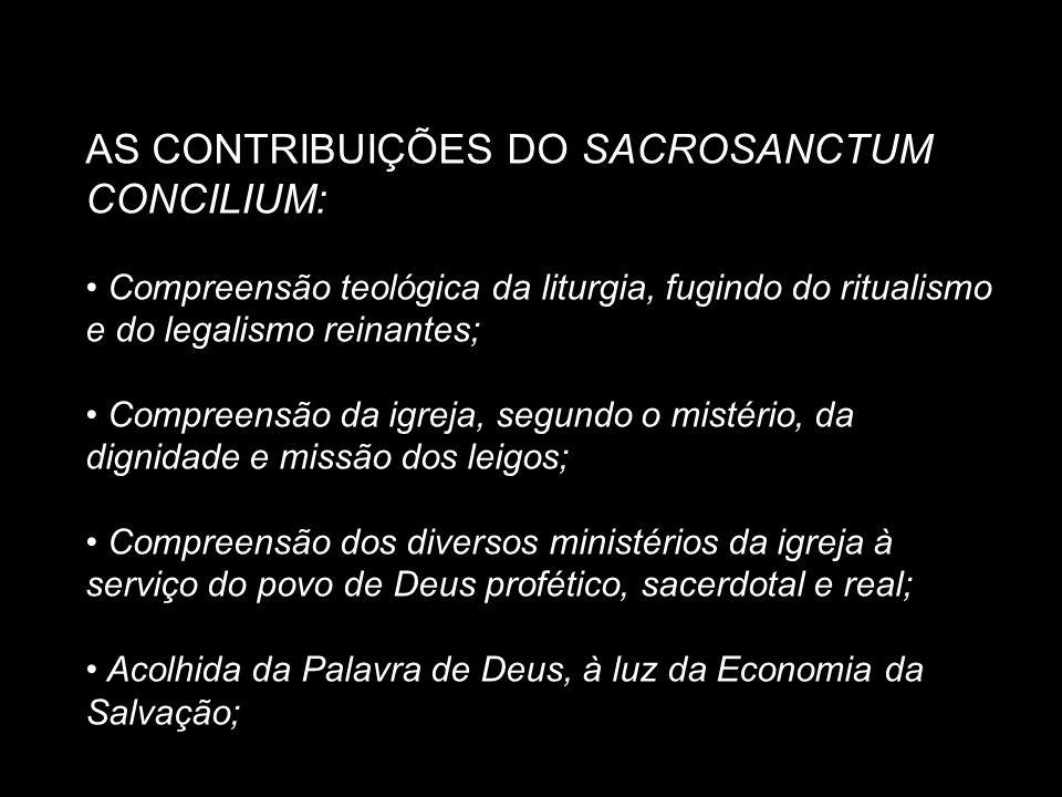 AS CONTRIBUIÇÕES DO SACROSANCTUM CONCILIUM: Compreensão teológica da liturgia, fugindo do ritualismo e do legalismo reinantes; Compreensão da igreja,