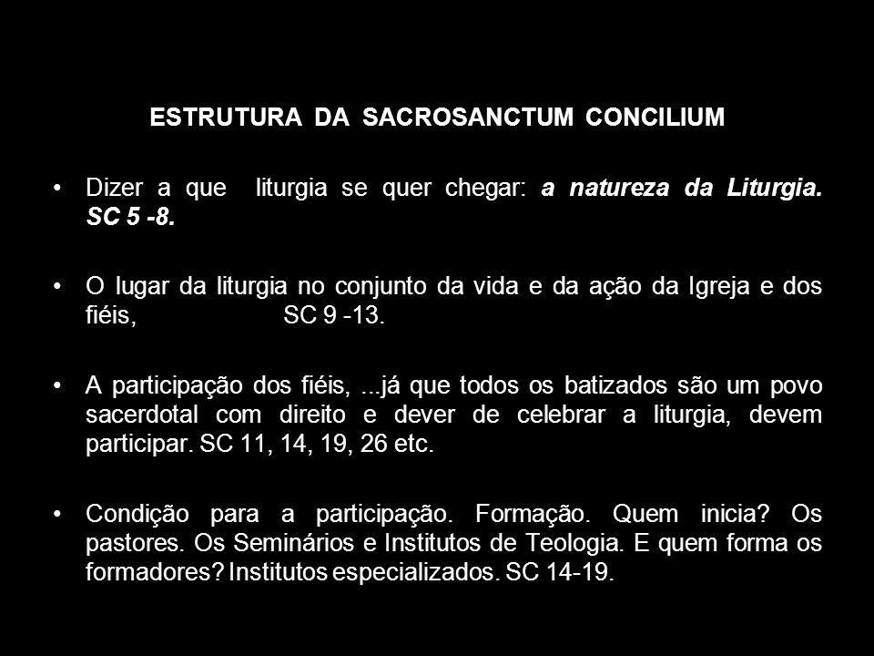 ESTRUTURA DA SACROSANCTUM CONCILIUM Dizer a que liturgia se quer chegar: a natureza da Liturgia. SC 5 -8. O lugar da liturgia no conjunto da vida e da