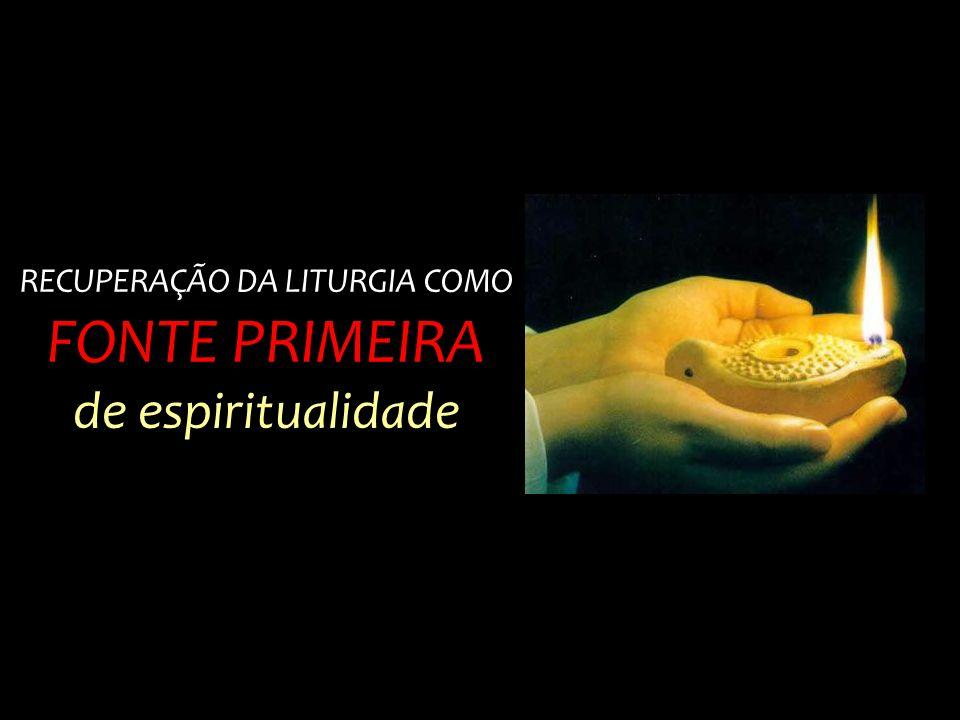 RECUPERAÇÃO DA LITURGIA COMO FONTE PRIMEIRA de espiritualidade
