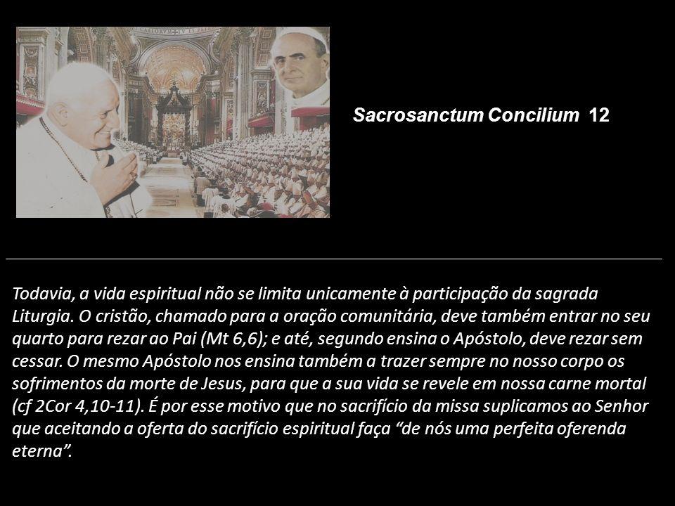Todavia, a vida espiritual não se limita unicamente à participação da sagrada Liturgia. O cristão, chamado para a oração comunitária, deve também entr