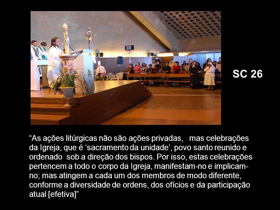 As ações litúrgicas não são ações privadas, mas celebrações da Igreja, que é sacramento da unidade, povo santo reunido e ordenado sob a direção dos bi