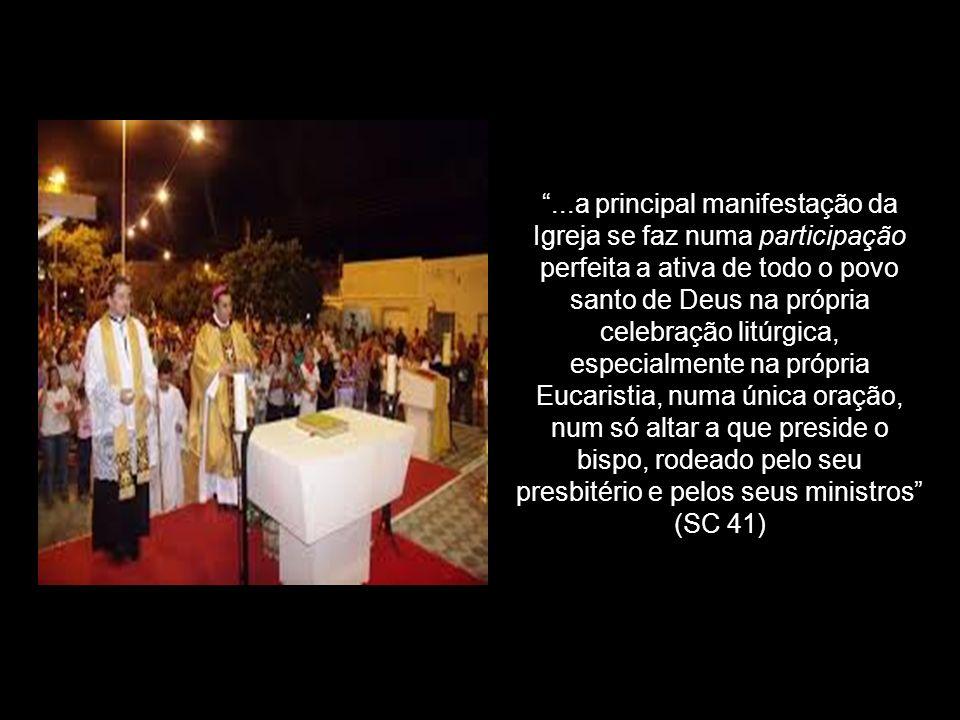 ...a principal manifestação da Igreja se faz numa participação perfeita a ativa de todo o povo santo de Deus na própria celebração litúrgica, especial