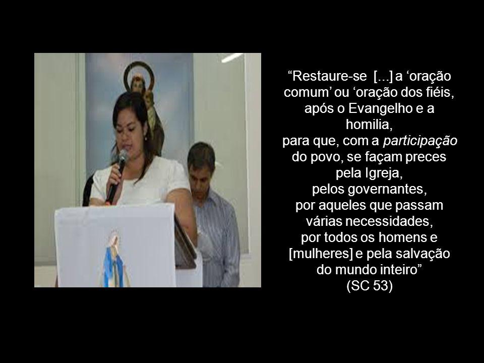 Restaure-se [...] a oração comum ou oração dos fiéis, após o Evangelho e a homilia, para que, com a participação do povo, se façam preces pela Igreja,