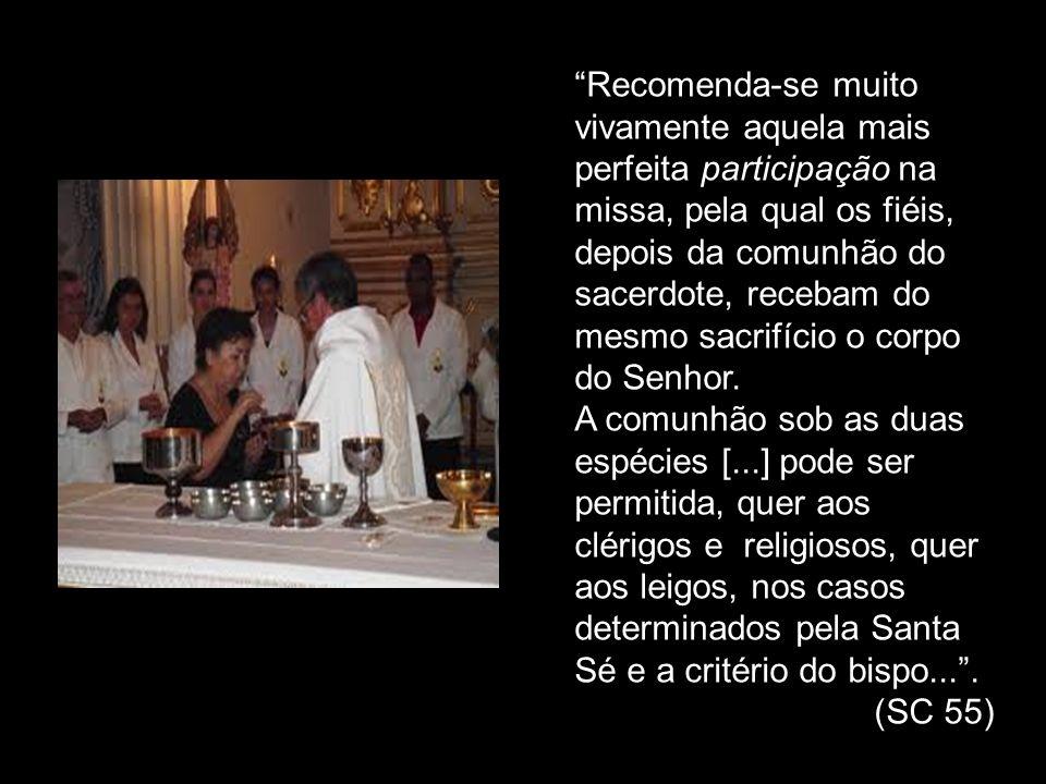 Recomenda-se muito vivamente aquela mais perfeita participação na missa, pela qual os fiéis, depois da comunhão do sacerdote, recebam do mesmo sacrifí