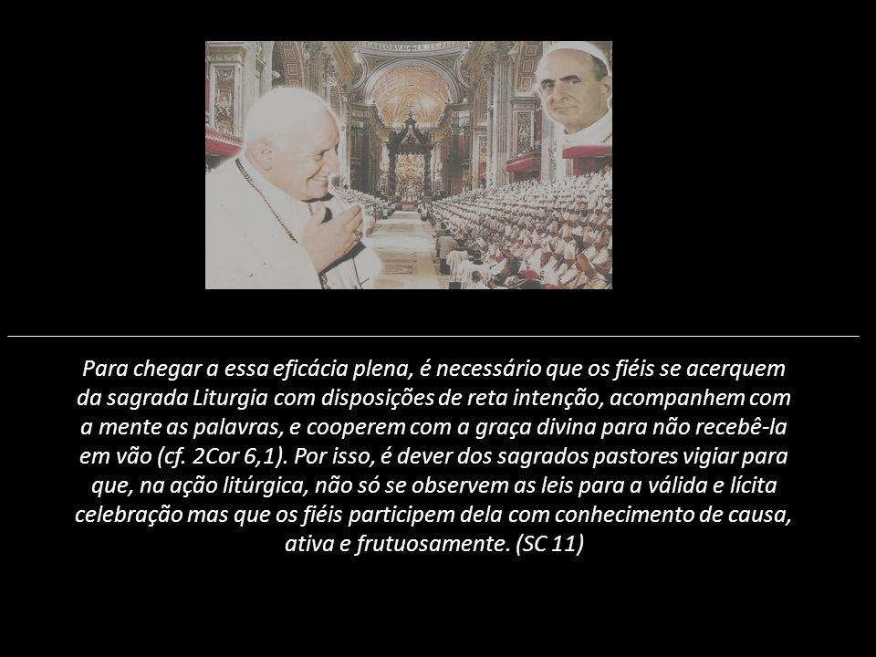 Para chegar a essa eficácia plena, é necessário que os fiéis se acerquem da sagrada Liturgia com disposições de reta intenção, acompanhem com a mente