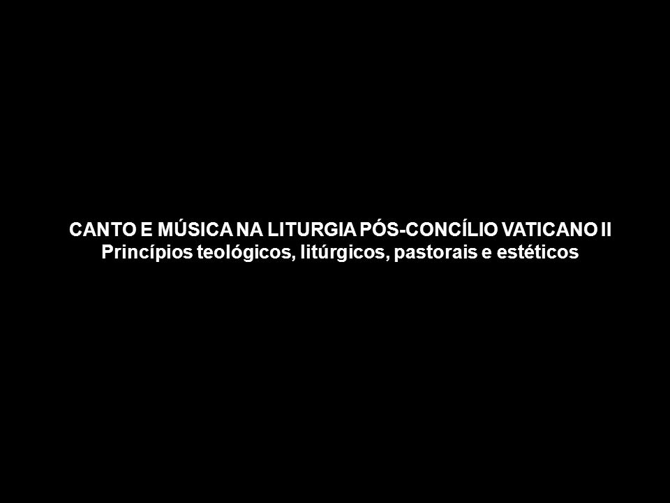 CANTO E MÚSICA NA LITURGIA PÓS-CONCÍLIO VATICANO II Princípios teológicos, litúrgicos, pastorais e estéticos