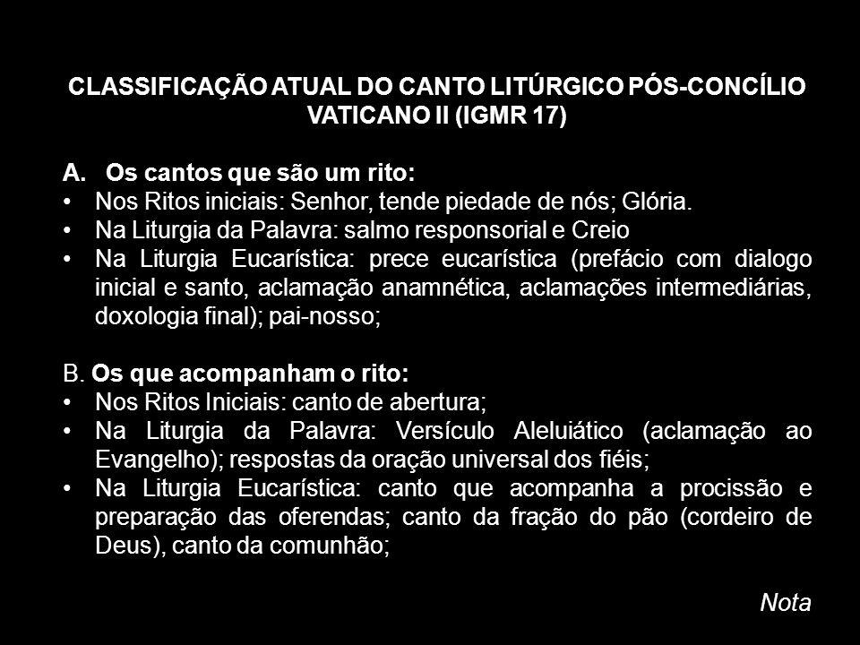 CLASSIFICAÇÃO ATUAL DO CANTO LITÚRGICO PÓS-CONCÍLIO VATICANO II (IGMR 17) A.Os cantos que são um rito: Nos Ritos iniciais: Senhor, tende piedade de nó
