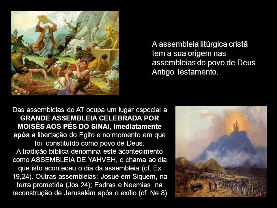 A assembleia litúrgica cristã tem a sua origem nas assembleias do povo de Deus Antigo Testamento. Das assembleias do AT ocupa um lugar especial a GRAN